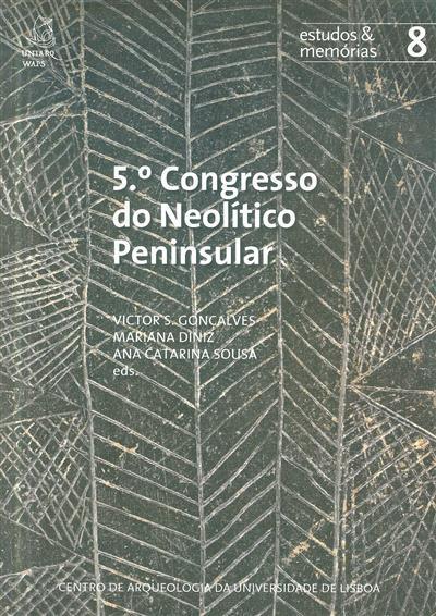 5º Congresso do Neolítico Peninsular (ed. Victor S. Gonçalves, Mariana Diniz, Ana Catarina Sousa)