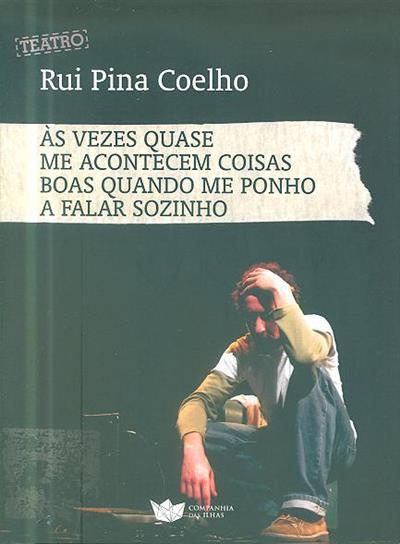Às vezes quase me acontecem coisas boas quando me ponho a falar sozinho (Rui Pina Coelho)