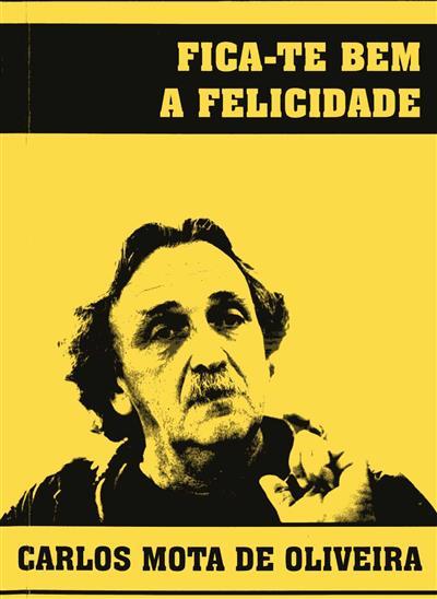 Fica-te bem a felicidade (Carlos Mota de Oliveira)