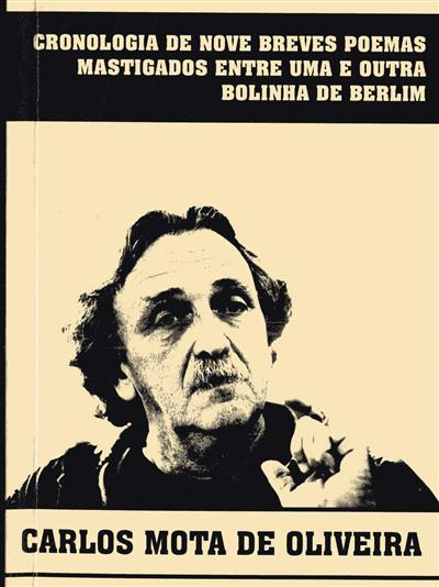 Cronologia de nove breves poemas mastigados entre uma e outra bolinha de berlim (Carlos Mota de Oliveira)