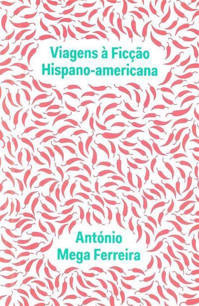 Viagens à ficção hispano-americana (António Mega Ferreira)