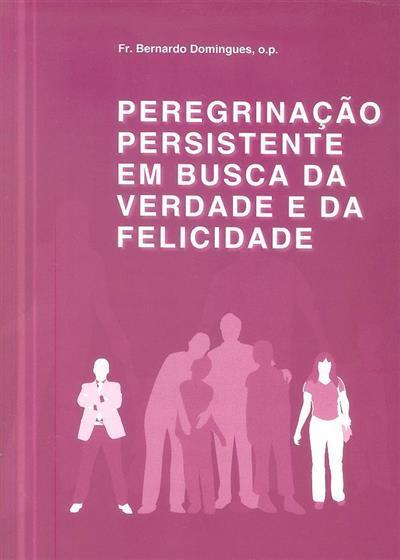 Peregrinação persistente em busca da verdade e da felicidade (Bernardo Domingues)