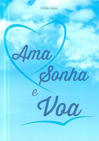 Ama, sonha e voa (Abílio Aires)