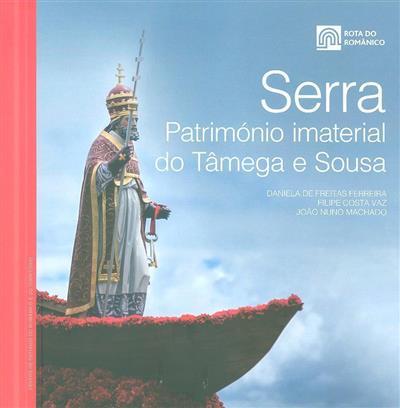 Serra, património imaterial do Tâmega e Sousa (Daniela Freitas Ferreira, Filipe Costa Vaz, João Nuno Machado)