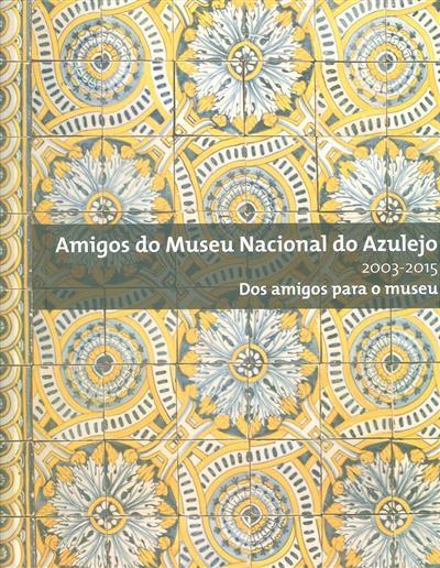Amigos do Museu Nacional do Azulejo, 2003-2015 (textos Paulo Henriques, Theda van Royen)