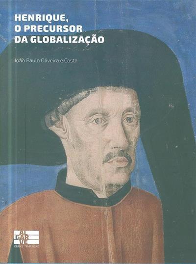 Henrique, o precursor da globalização (João Paulo Oliveira e Costa)