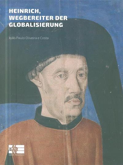 Heinrich, Wegbereiter der Globalisierung (João Paulo Oliveira e Costa)