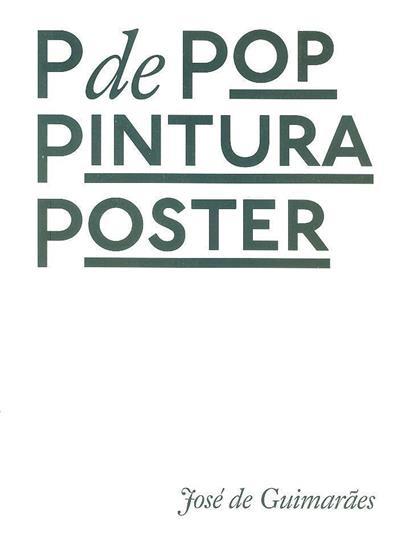 P de Pop pintura poster (textos Nuno Faria, josé Guimarães)