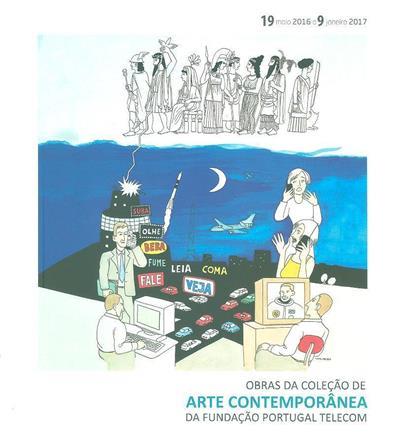 Obras da colecção de arte contemporânea da Fundação Portugal Telecom (comis. Mónica Constantino)