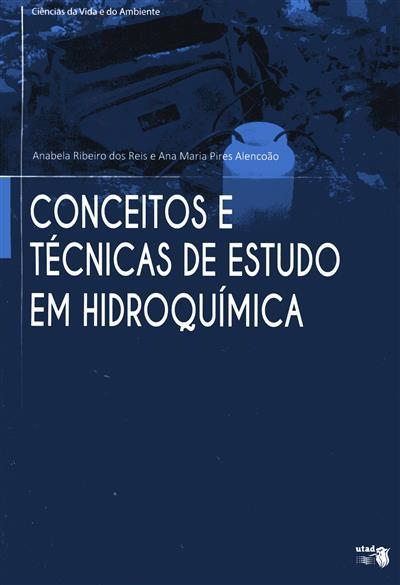 Conceitos e técnicas de estudo em hidroquímica (Anabela Ribeiro dos Reis, Ana Maria Pires Alencoão)
