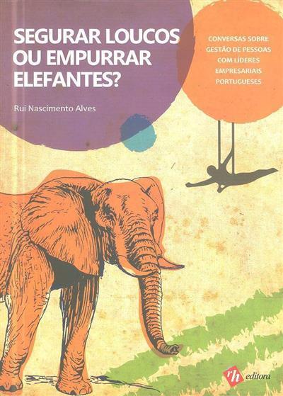 Segurar loucos ou empurrar elefantes (Rui Nascimento Alves)