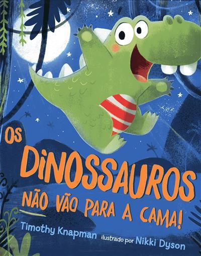 Os dinossauros não vão para a cama! (Timothy Knapman)