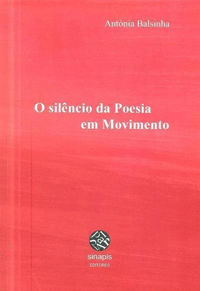 O silêncio da poesia em movimento (Antónia Balsinha)