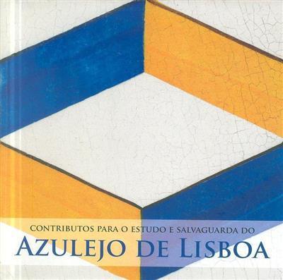Contributos para o estudo e salvaguarda do azulejo de Lisboa (Dora Alcântara... [et al.])
