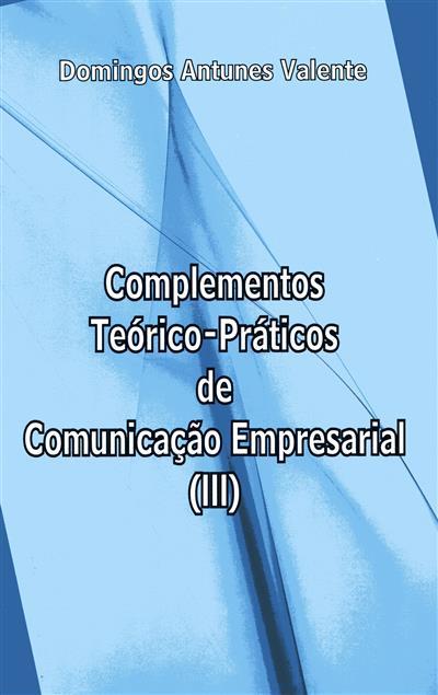 Complementos teórico-práticos de comunicação empresarial III (Domingos Antunes Valente)