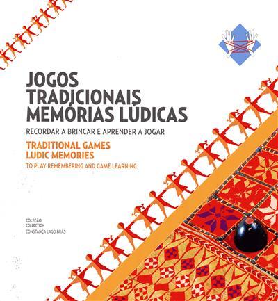 Jogos tradicionais memórias lúdicas (org. e texto Constança Lago Brás)