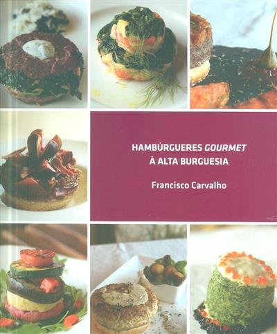 Hambúrgueres gourmet à alta burguesia (Francisco Carvalho)