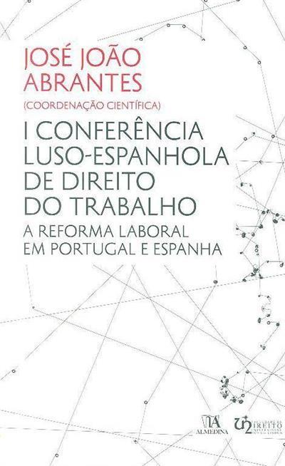 A reforma laboral em Portugal e Espanha (I Conferência Luso-Espanhola de Direito do Trabalho)