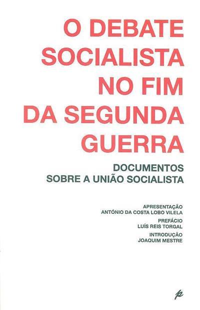 O debate socialista no fim da Segunda Guerra (coord. e apresent. António da Costa Lobo Vilela)