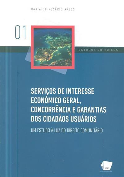 Serviços de interesse económico geral, concorrência e garantias dos cidadãos usuários (Maria do Rosário Anjos)