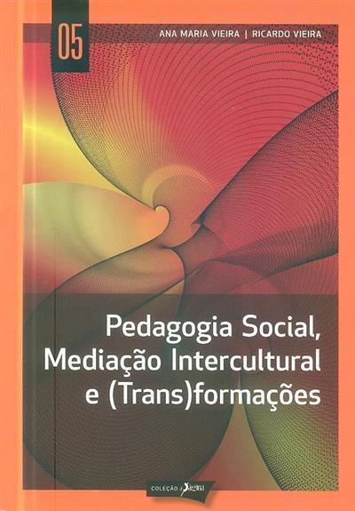Pedagogia social, mediação intercultural e (trans)formações (Ana Maria Vieira, Ricardo Vieira)