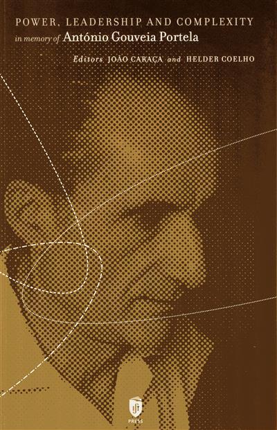 Power, leadership and complexity in memory of António Gouveia Portela (ed. João Caraça, Helder Coelho)