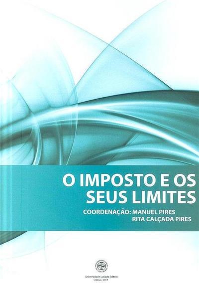 O imposto e os seus limites (coord. Manuel Pires, Rita Calçada Pires)