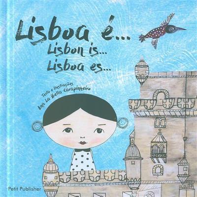 Lisboa é... (texto e il. Ana La Bella Carapinheiro)