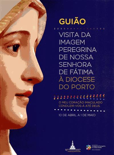Guião visita da imagem peregrina de Nossa Senhora de Fátima às Diocese do Porto (org. Comissão Organizadora do Centenário da Aparições de Fátima)