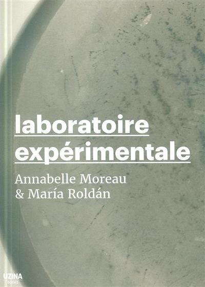Laboratoire expérimentale (Annabelle Moreau, María Roldán)