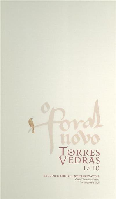 O Foral Novo Torres Vedras, 1510 (Carlos Guardado da Silva, José Manuel Vargas)