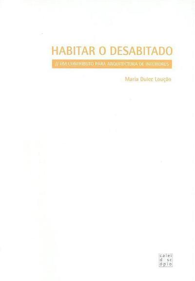 Habitar o desabitado (Maria Dulce Loução)