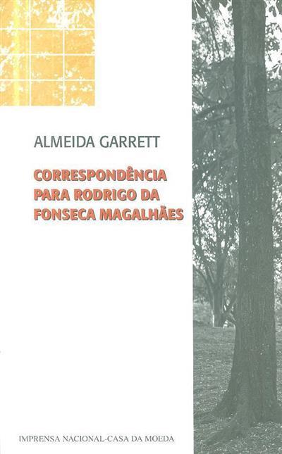 Correspondência para Rodrigo da Fonseca Magalhães (Almeida Garret)