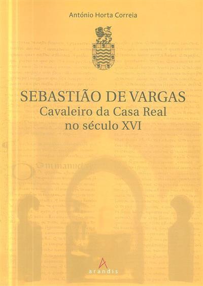 Sebastião de Vargas, cavaleiro da Casa Real no século XVI (António Horta Correia)