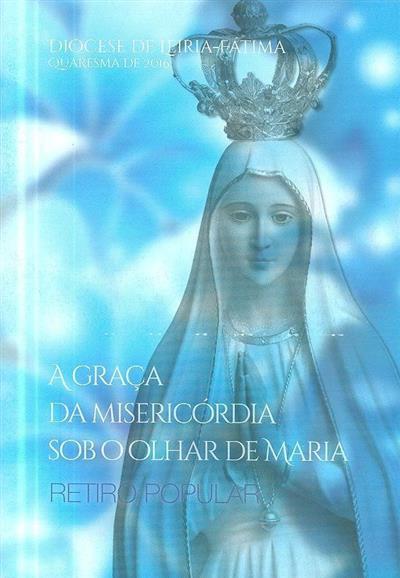 A graça da misericórdia sob o olhar de Maria (António Marto... [et al.])