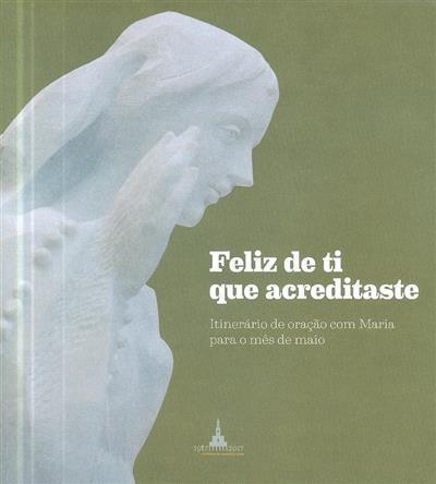 Feliz de ti que acreditaste (Ana Luisa Costa... [et al.])