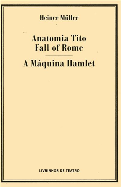 Anatomia Tito Fall of Rome ; (Heiner Müller)