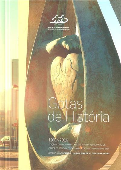 Gotas de história, 1991-2016 (coord. Maria Lisdália Ferreira, Luís Filipe Higino)