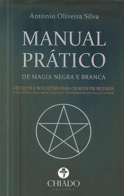 Manual prático de magia negra e magia branca (António de Oliveira e Silva)