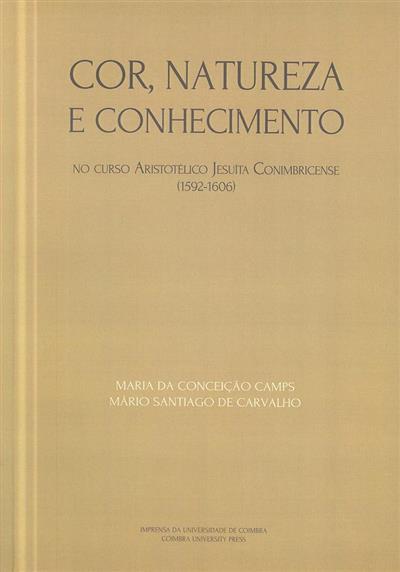 Cor, natureza e reconhecimento no curso Aristotélico Jesuíta Conimbricense, 1592-1606 (Maria da Conceição Camps, Mário Santiago de Carvalho)