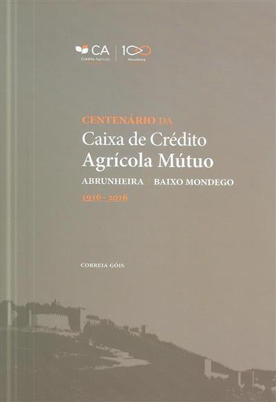 Centenário da Caixa de Crédito Agrícola Mútuo Abrunheira - Baixo Mondego, 1916-2016 (Correia Góis  )