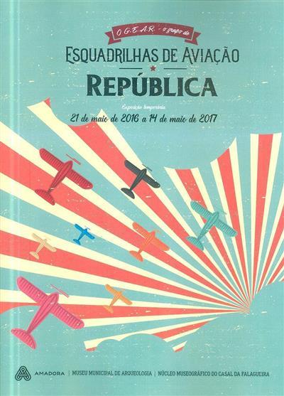 O G.E.A.R - o Grupo de Esquadrilhas de Aviação (org. Câmara Municipal da Amadora, Museu Municipal de Arqueologia - Núcleo Museográfico do Casal da Falagueira)