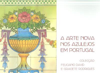 A Arte Nova nos azulejos em Portugal (António José de Barros Veloso, Feliciano David, Isabel Almasqué)