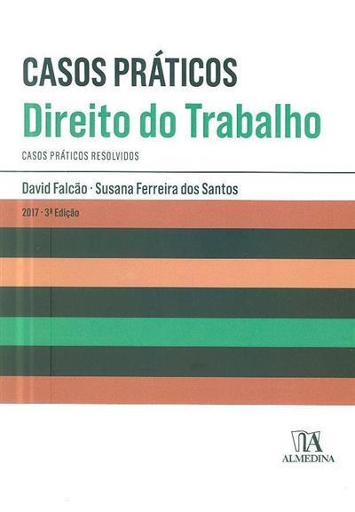 Casos práticos de direito do trabalho (David Falcão, Susana Ferreira dos Santos)