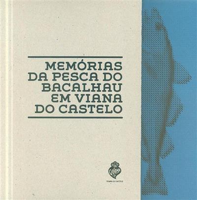 Memórias da pesca do bacalhau em Viana do Castelo (Manuel Oliveira Marins... [et al.])