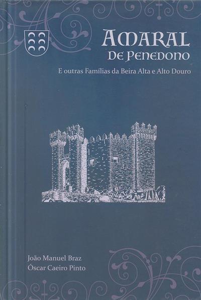 Amaral de Penedono e outras famílias da Beira Alta e Alto Douro (João Manuel Braz, Óscar Caeiro Pinto)