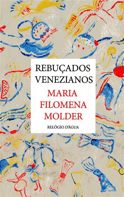 Rebuçados venezianos (Maria Filomena Molder)