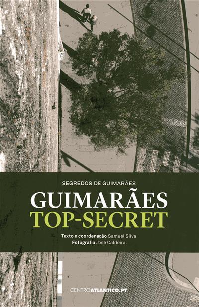 Guimarães top secret (texto e coord. Samuel Silva)