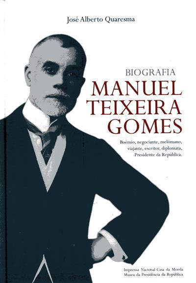 Biografia Manuel Teixeira Gomes (José Alberto Quaresma)