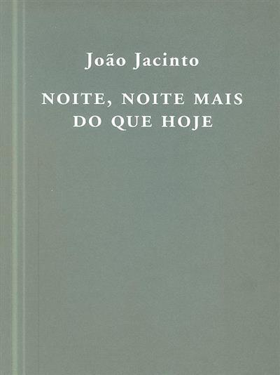 Noite, noite mais do que hoje (João Jacinto)